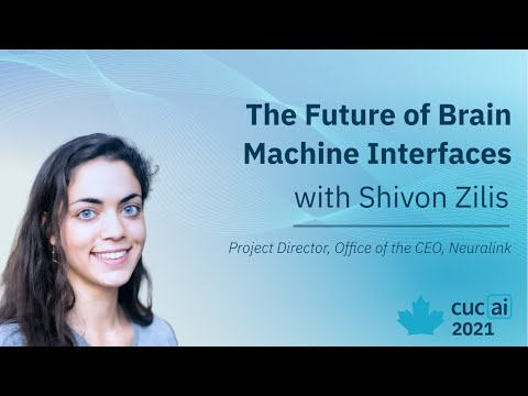 The Future of Brain Machine Interfaces - Shivon Zilis, Project Director at Neuralink   CUCAI 2021